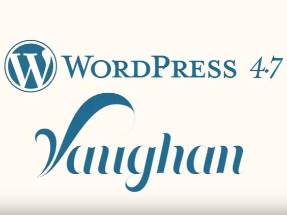 """WordPress 4.7 """"Vaughan"""" is here"""